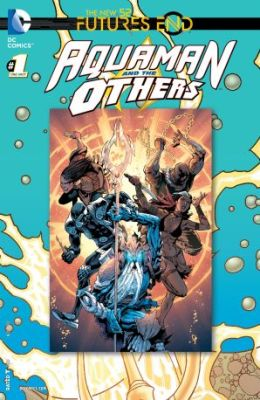 Aquaman and the Others Futures End # 1