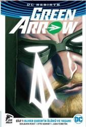 Çizgi Düşler - Green Arrow (Rebirth) Cilt 1 Oliver Queen'in Ölümü Ve Yaşamı