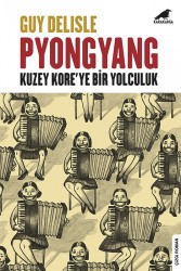 Karakarga - Pyongyang Kuzey Kore'ye Bir Yolculuk